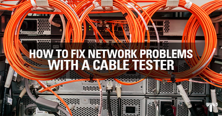 Content Dam Up En Articles 2015 10 Test Equipment How To Fix Network Problems With A Cable Tester By T3 Innovation Leftcolumn Article Thumbnailimage File